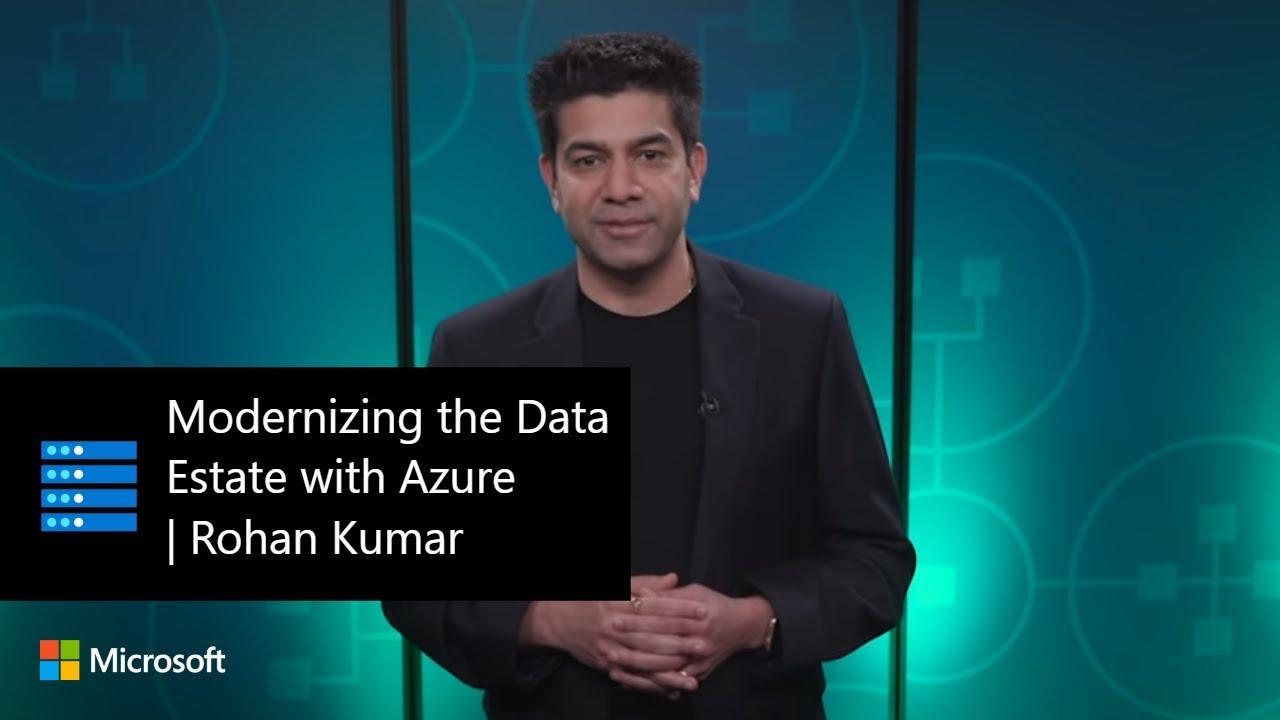 Modernizing the Data Estate with Azure | Rohan Kumar