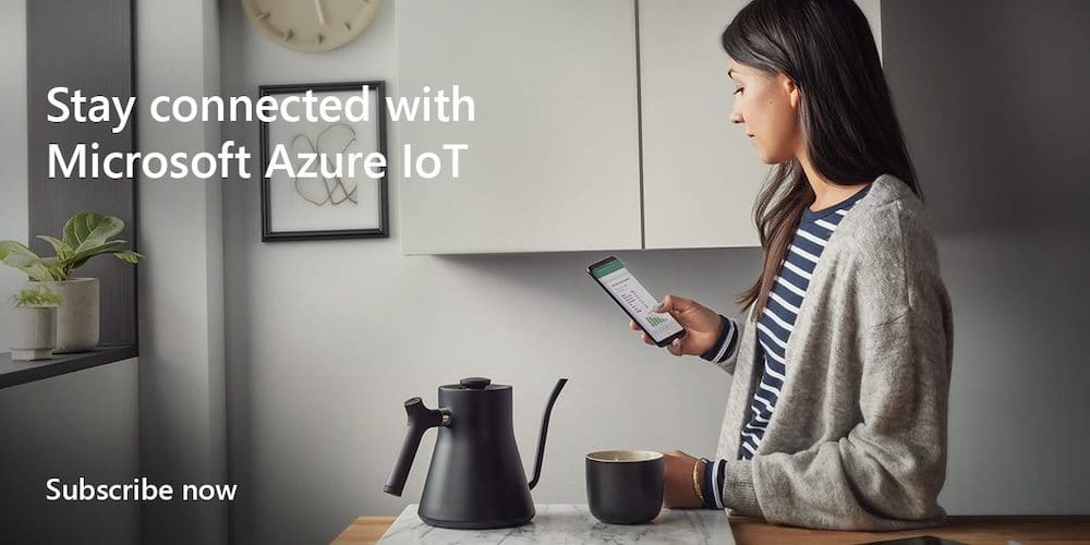 Stay connected with Microsoft Azure IoT. Subscribe now.