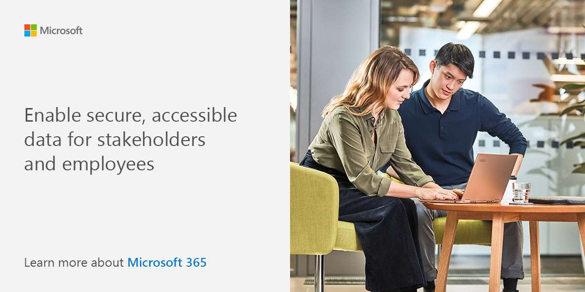 Enable accessible, secure data for stakeholders and employees. Learn more about Microsoft 365.